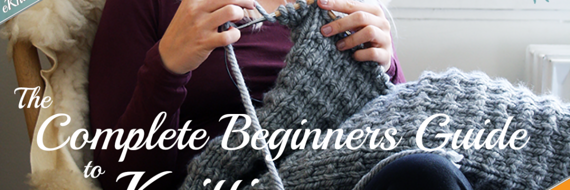 The Complete Beginners Guide to Knitting Title Picture (Facebook Version)
